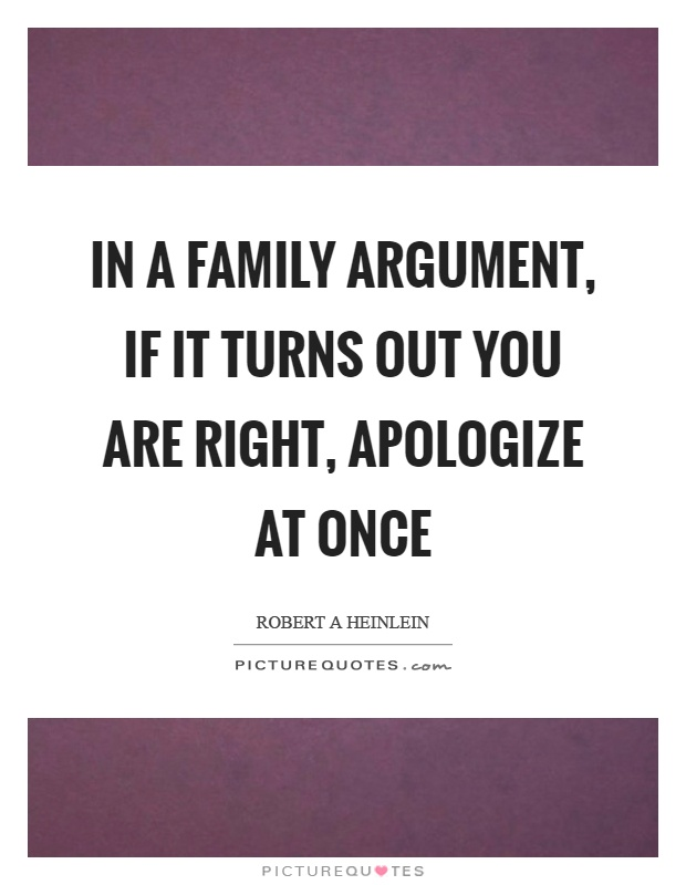 In a family argument, if it turns out you are right, apologize at once Picture Quote #1