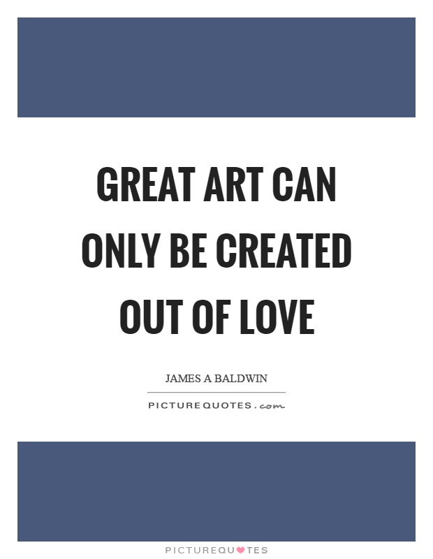 Great art can only be created out of love Picture Quote #1