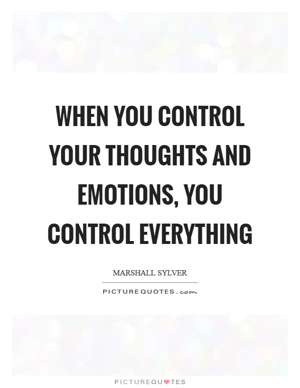 When you control your thoughts and emotions, you control everything Picture Quote #1