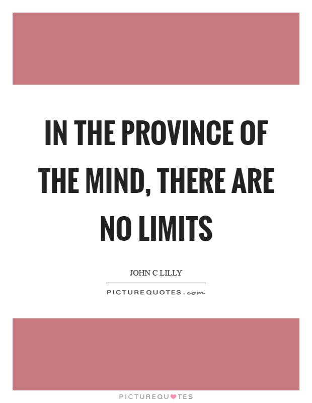 In the province of the mind, there are no limits Picture Quote #1