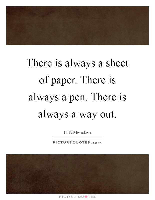 There is always a sheet of paper. There is always a pen. There is always a way out Picture Quote #1
