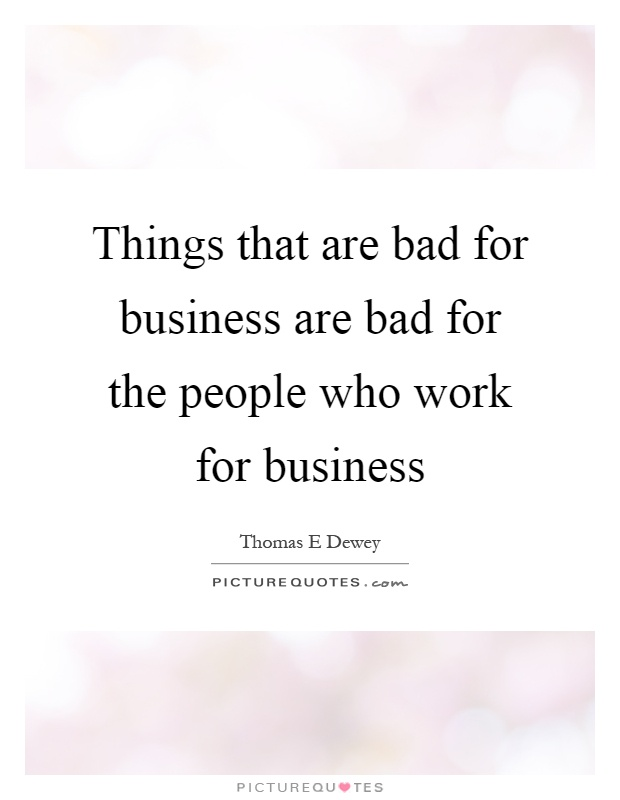 Things that are bad for business are bad for the people who work for business Picture Quote #1