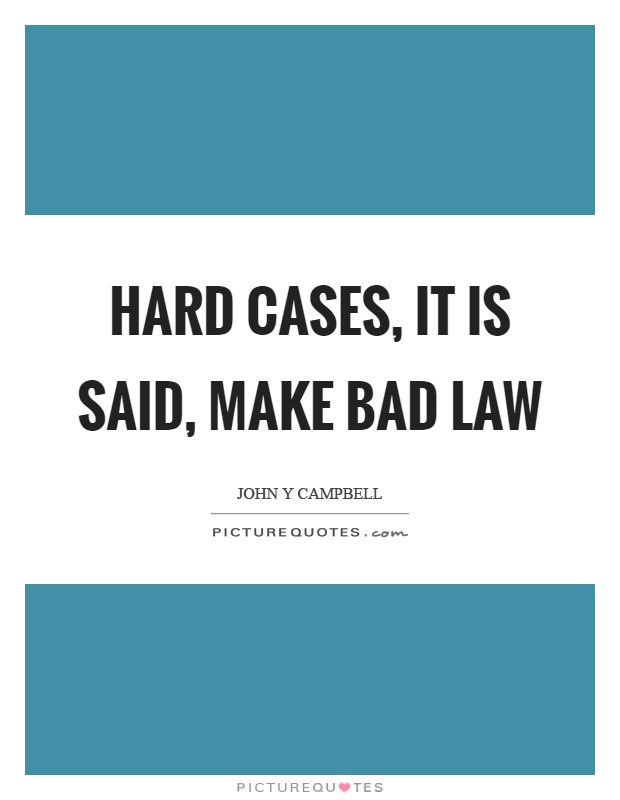 Hard cases, it is said, make bad law Picture Quote #1