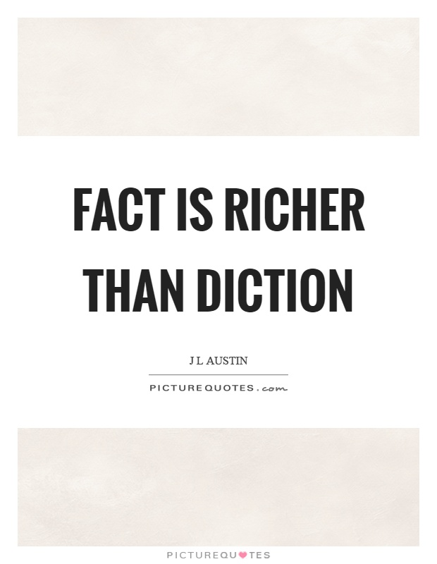 Fact is richer than diction Picture Quote #1