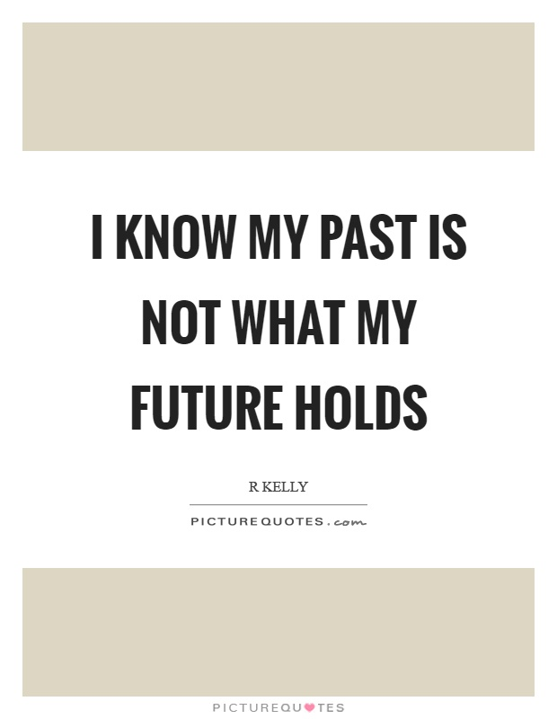 I know my past is not what my future holds Picture Quote #1