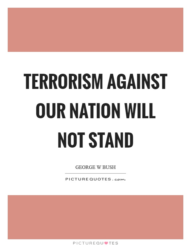 Terrorism against our nation will not stand Picture Quote #1