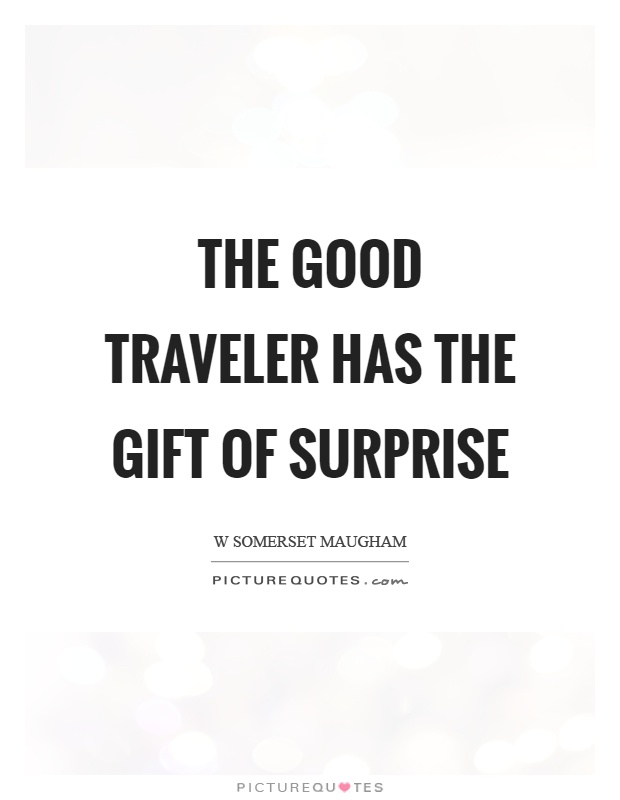 The good traveler has the gift of surprise Picture Quote #1