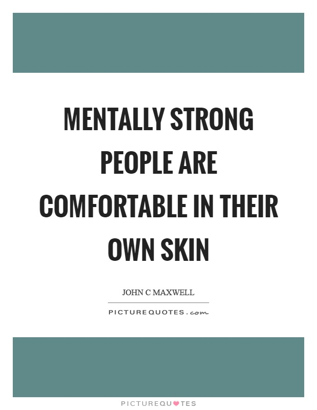 Mentally strong people are comfortable in their own skin Picture Quote #1