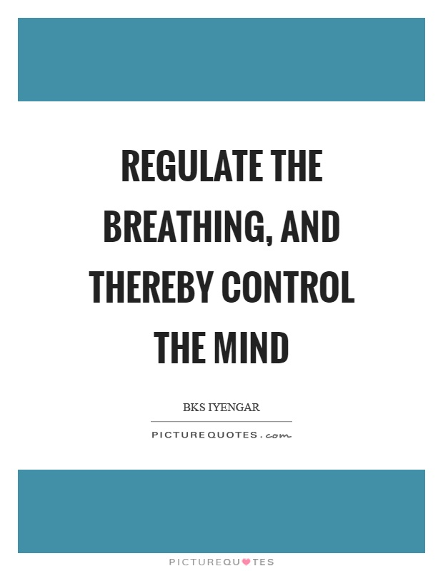 Regulate the breathing, and thereby control the mind Picture Quote #1