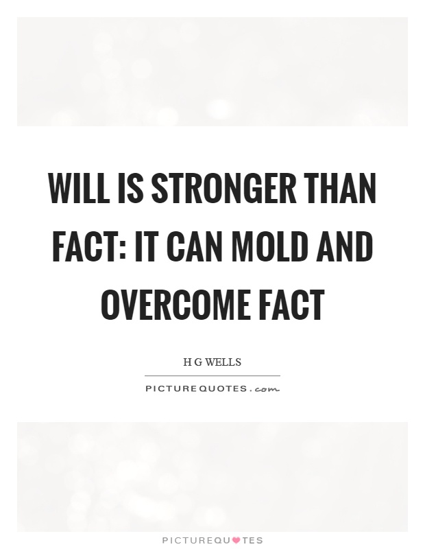 Will is stronger than fact: it can mold and overcome fact Picture Quote #1
