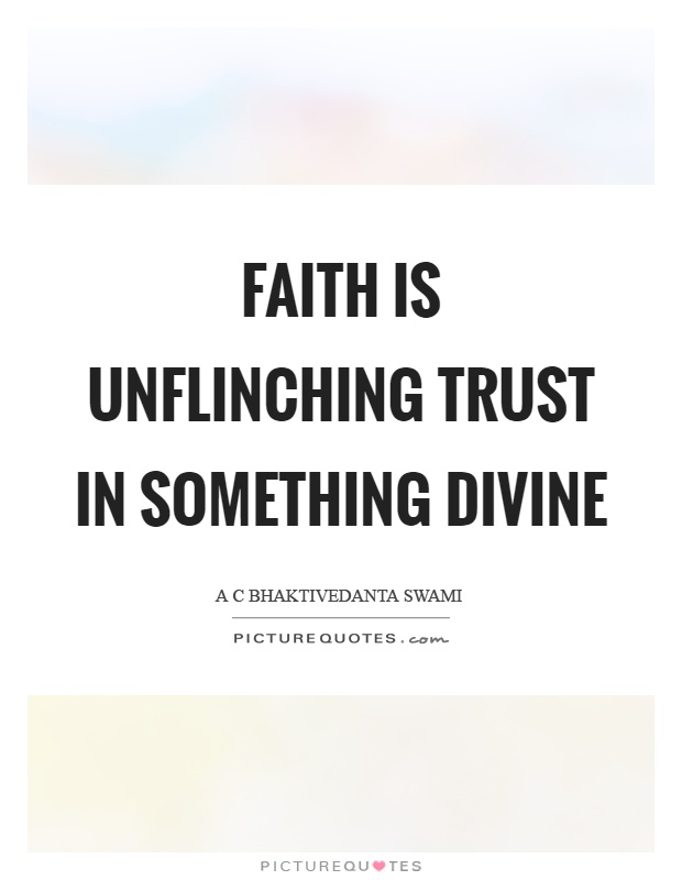 Faith is unflinching trust in something divine Picture Quote #1