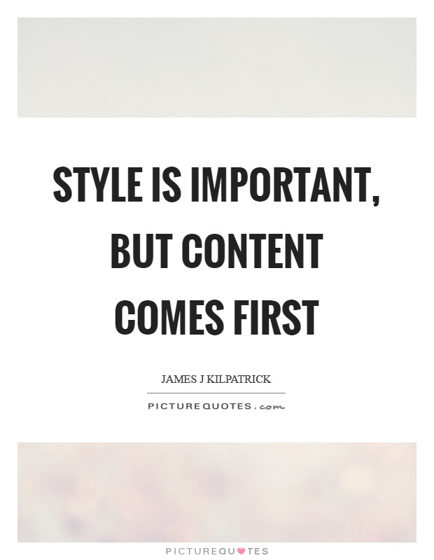 Style is important, but content comes first Picture Quote #1