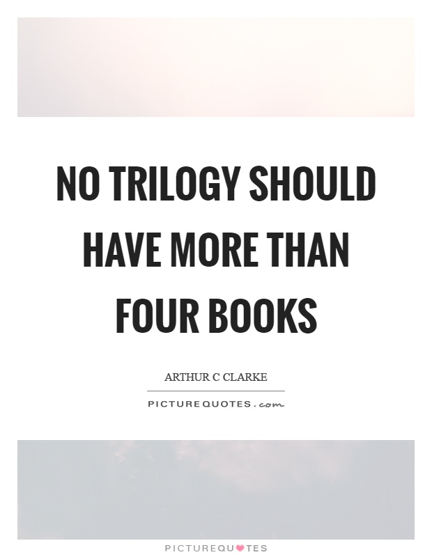 No trilogy should have more than four books Picture Quote #1