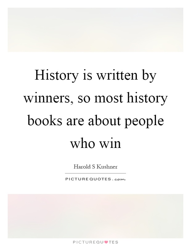History is written by winners, so most history books are about people who win Picture Quote #1