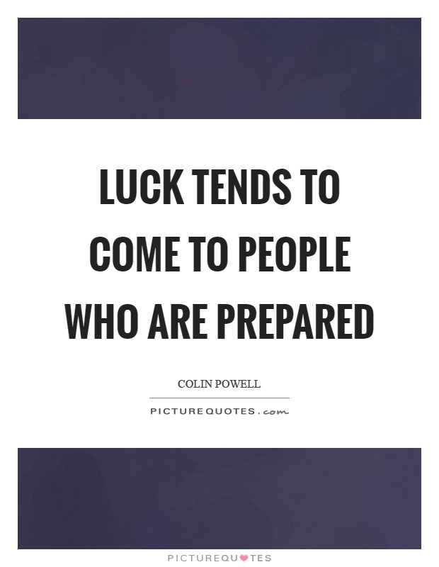 Luck tends to come to people who are prepared Picture Quote #1