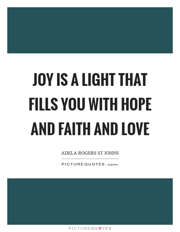 Joy is a light that fills you with hope and faith and love Picture Quote #1