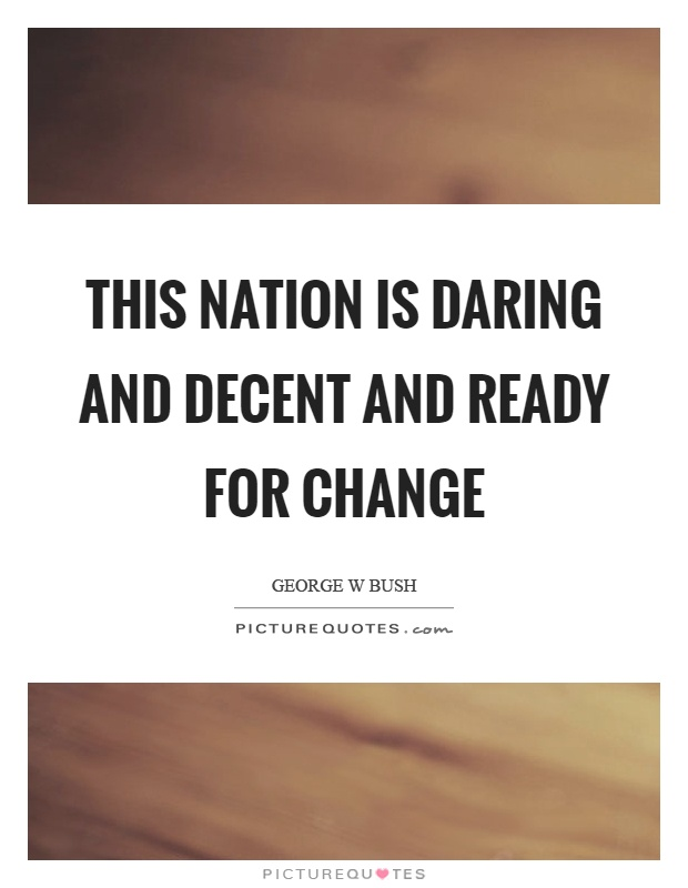 This nation is daring and decent and ready for change Picture Quote #1