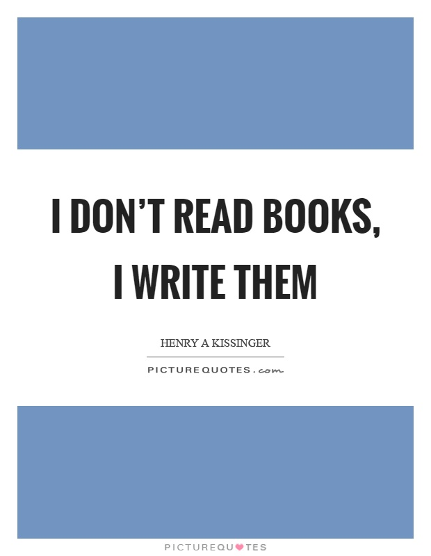I don't read books, I write them Picture Quote #1