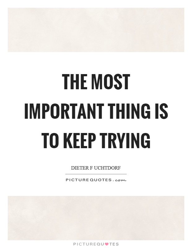 The most important thing is to keep trying Picture Quote #1