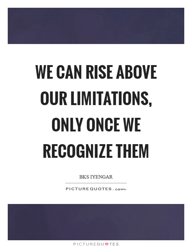 We can rise above our limitations, only once we recognize them Picture Quote #1