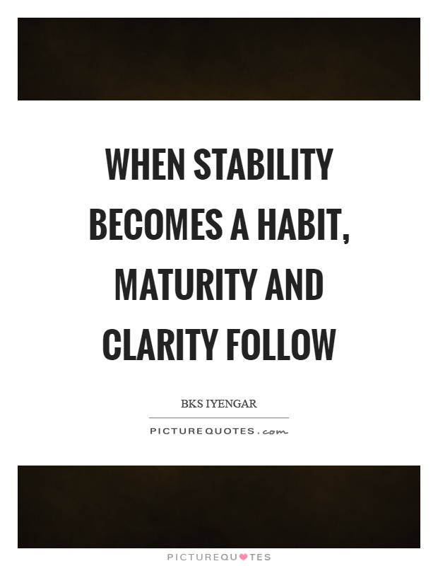 When stability becomes a habit, maturity and clarity follow Picture Quote #1