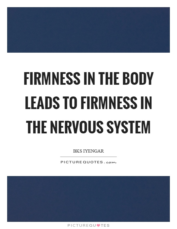 Firmness in the body leads to firmness in the nervous system Picture Quote #1