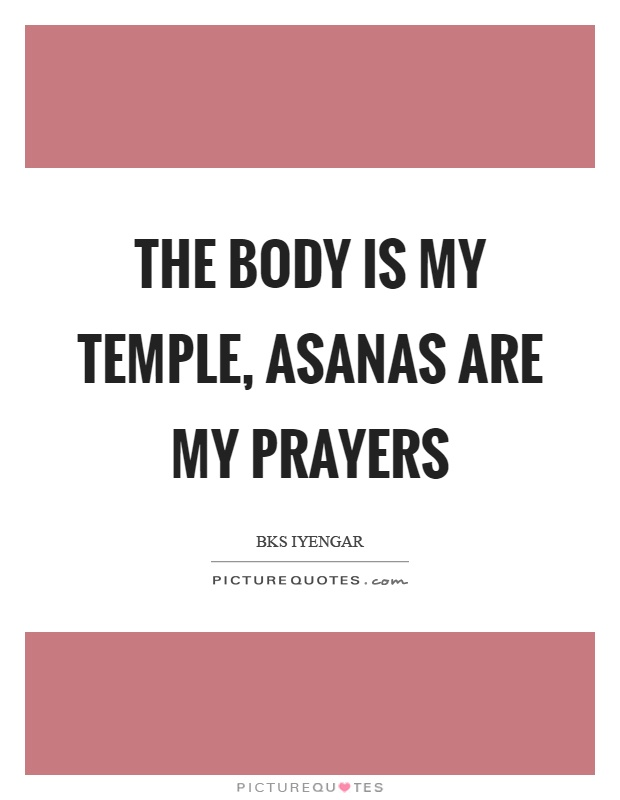 The body is my temple, asanas are my prayers Picture Quote #1