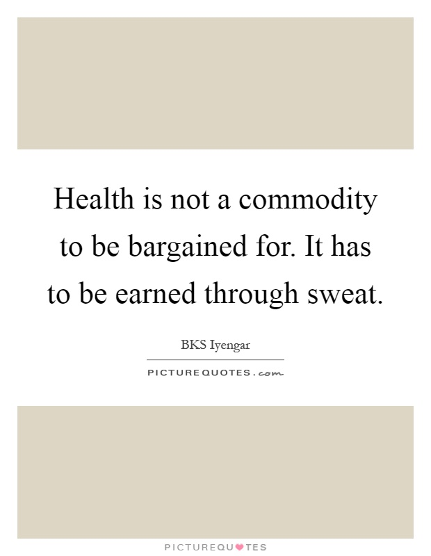 Health is not a commodity to be bargained for. It has to be earned through sweat Picture Quote #1