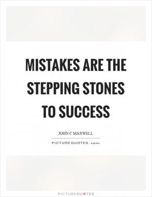 mistakes are stepping stones for success Abebookscom: failing forward: turning mistakes into stepping stones for success (9780785288572) by john c maxwell and a great selection of similar new, used and.