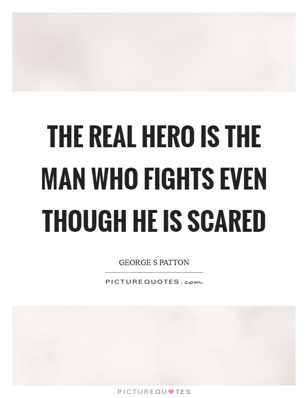 The real hero is the man who fights even though he is scared Picture Quote #1