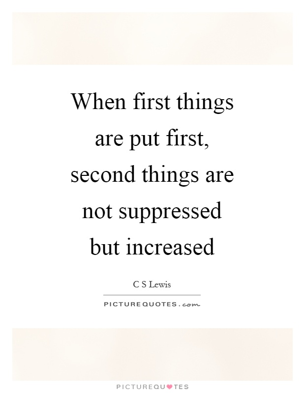 When first things are put first, second things are not suppressed but increased Picture Quote #1