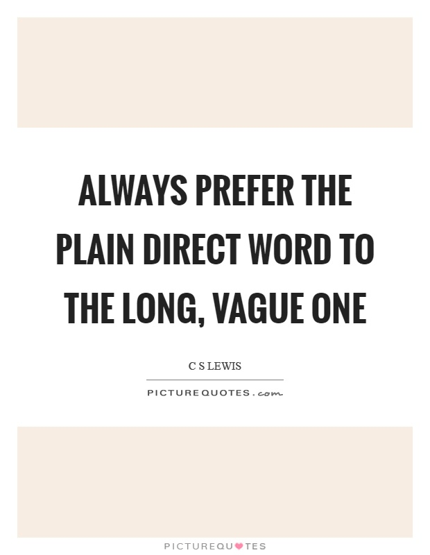Always prefer the plain direct word to the long, vague one Picture Quote #1