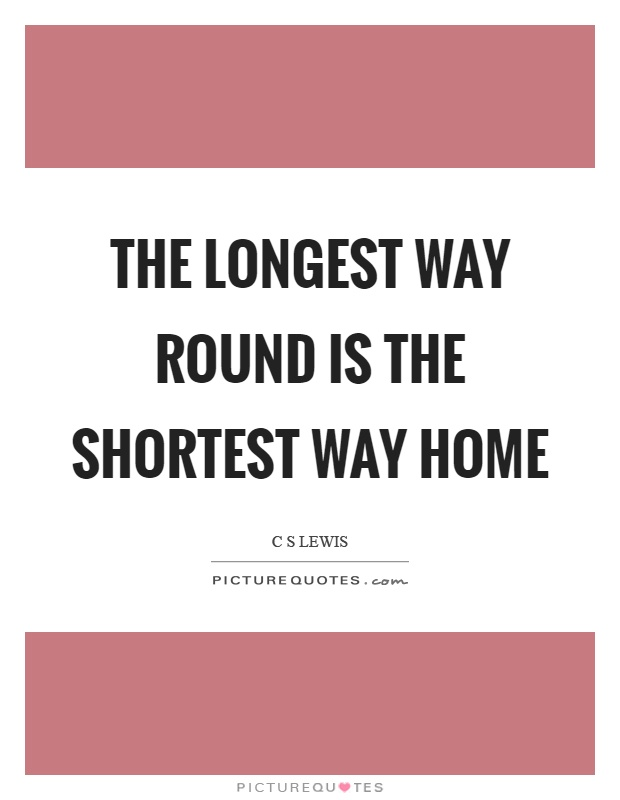 The longest way round is the shortest way home Picture Quote #1