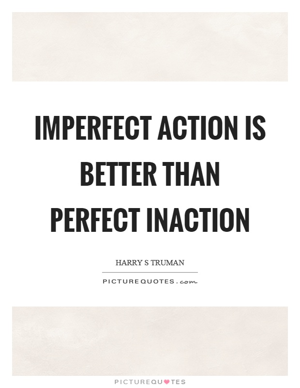 Imperfect action is better than perfect inaction Picture Quote #1