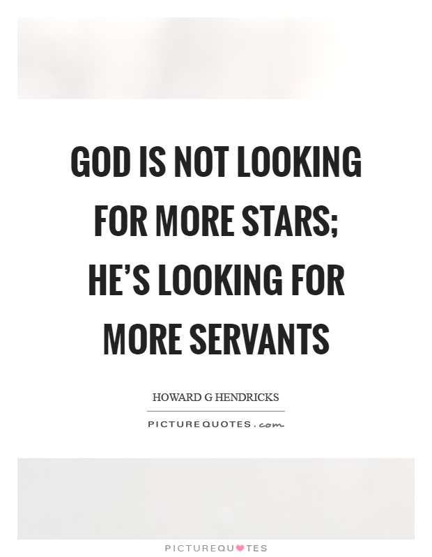God is not looking for more stars; He's looking for more servants Picture Quote #1