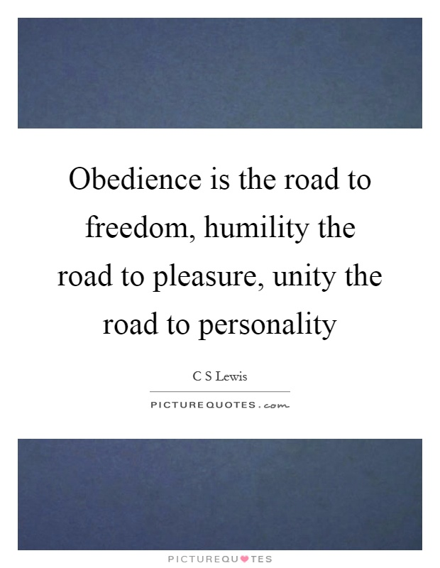 Obedience is the road to freedom, humility the road to pleasure, unity the road to personality Picture Quote #1