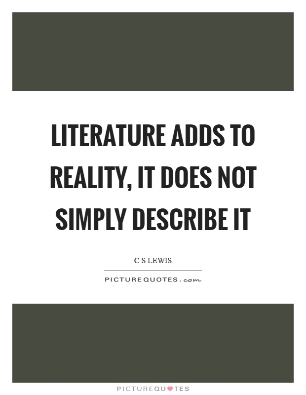 Literature adds to reality, it does not simply describe it Picture Quote #1