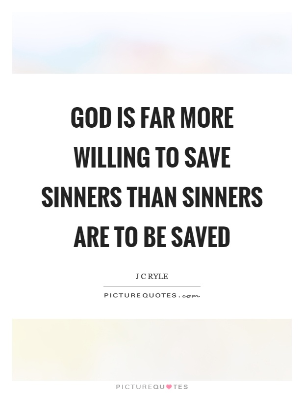 God is far more willing to save sinners than sinners are to be saved Picture Quote #1