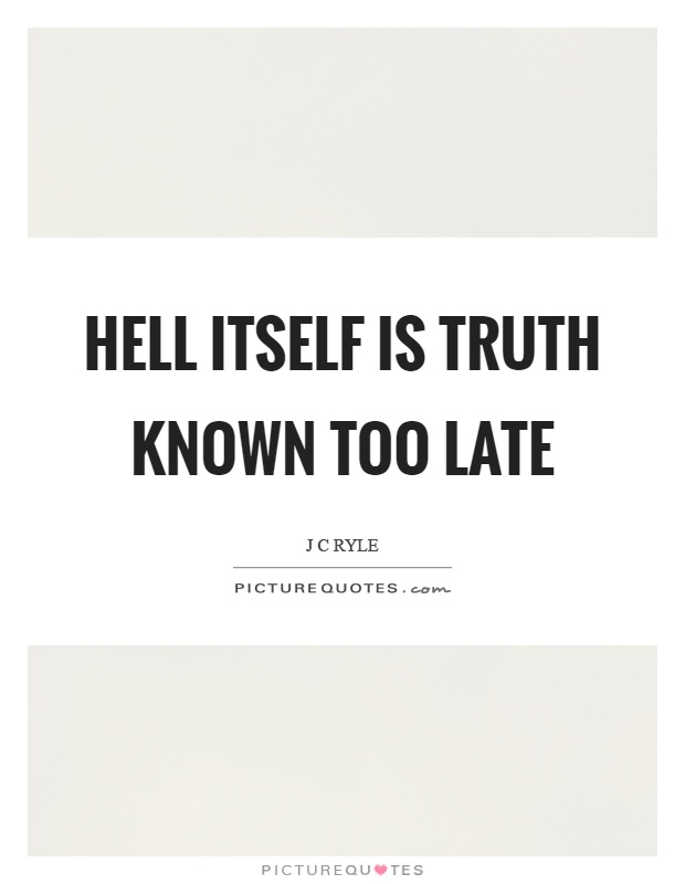 Hell itself is truth known too late Picture Quote #1