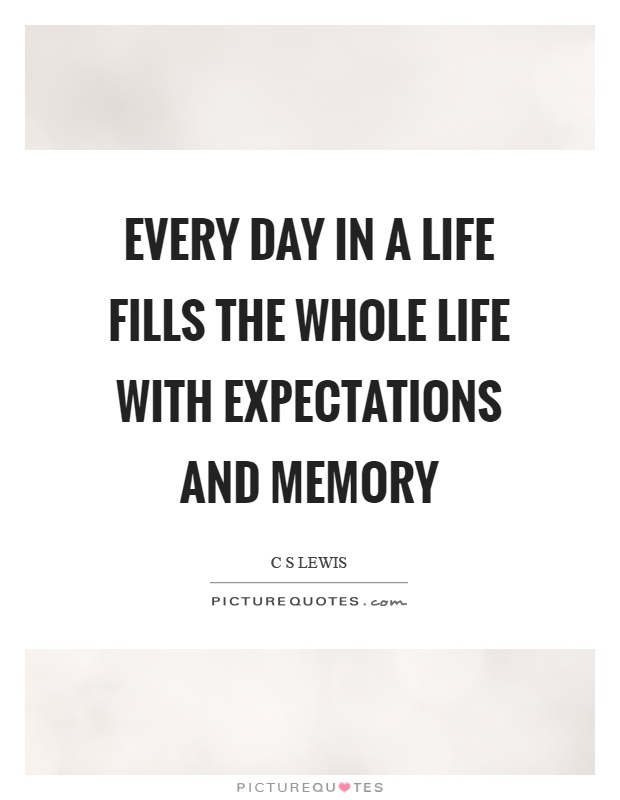 Every day in a life fills the whole life with expectations and memory Picture Quote #1