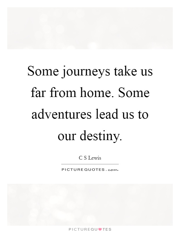 Some journeys take us far from home. Some adventures lead us to our destiny Picture Quote #1