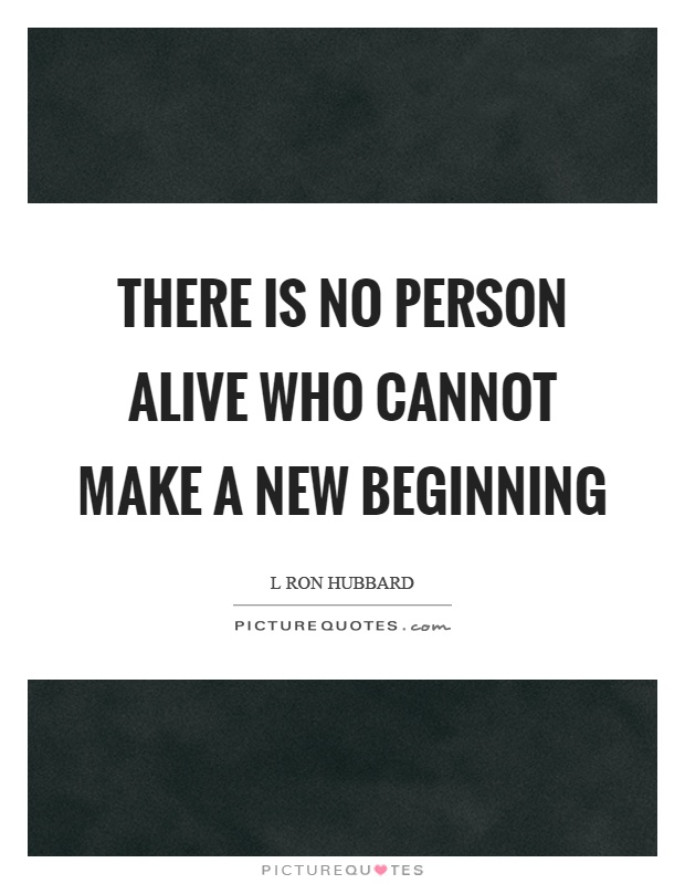 There is no person alive who cannot make a new beginning Picture Quote #1