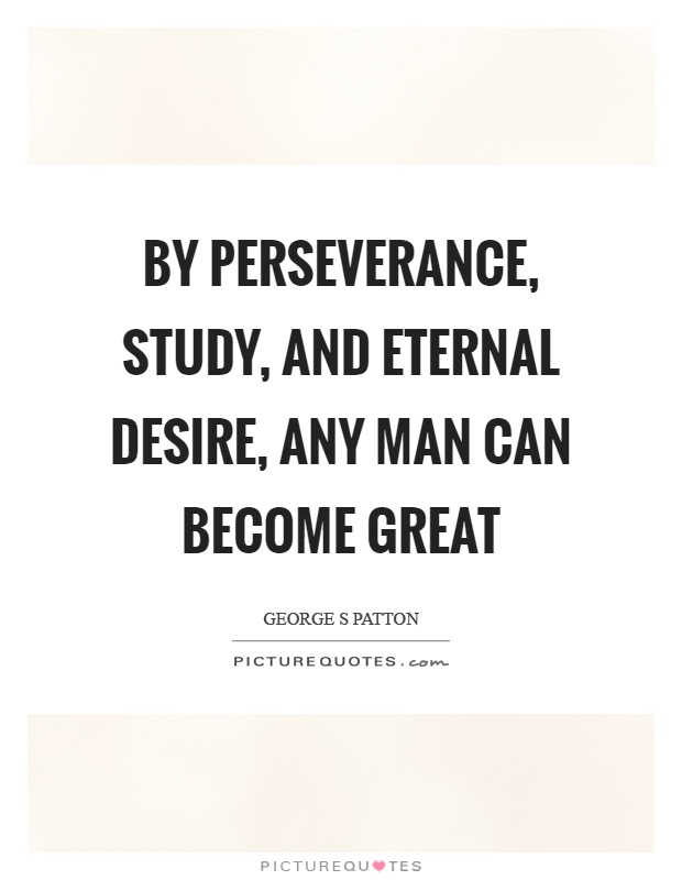 By perseverance, study, and eternal desire, any man can become great Picture Quote #1