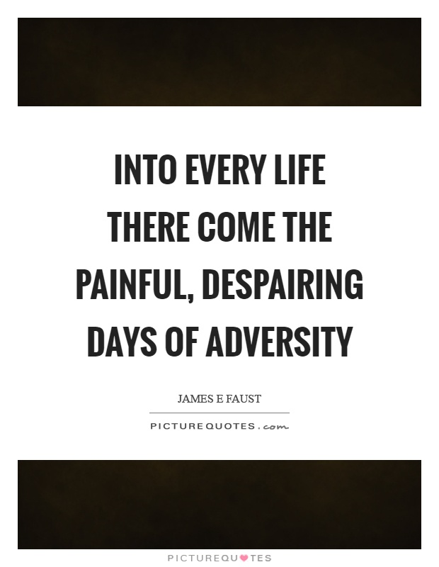 Into every life there come the painful, despairing days of adversity Picture Quote #1