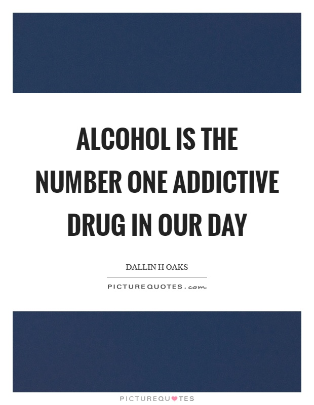 Alcohol is the number one addictive drug in our day Picture Quote #1