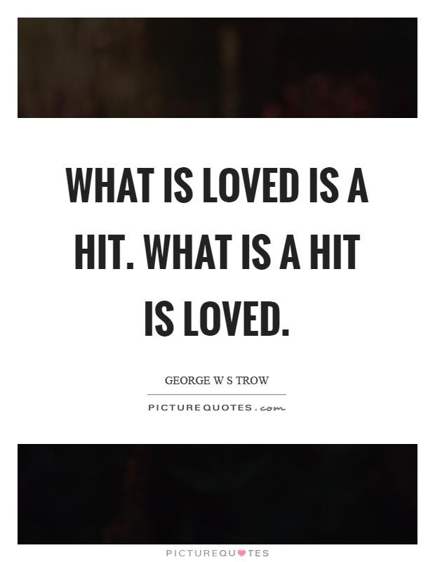 What is loved is a hit. What is a hit is loved Picture Quote #1