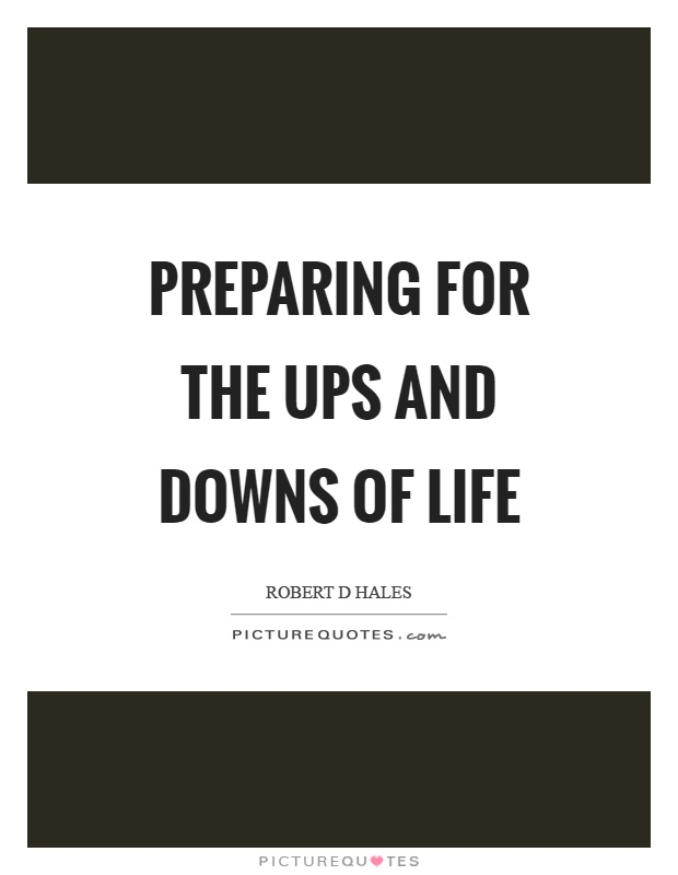 Ups And Downs Quotes & Sayings | Ups And Downs Picture Quotes