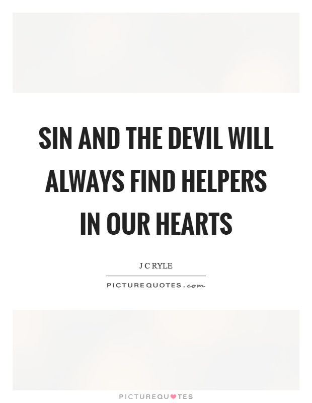Sin and the devil will always find helpers in our hearts Picture Quote #1