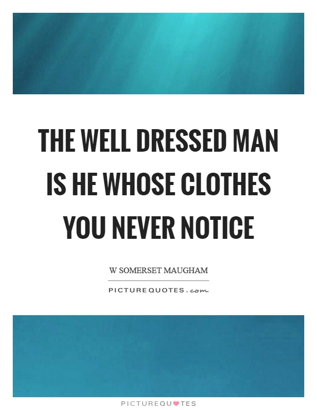 The well dressed man is he whose clothes you never notice Picture Quote #1