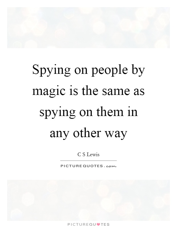 Spying on people by magic is the same as spying on them in any other way Picture Quote #1